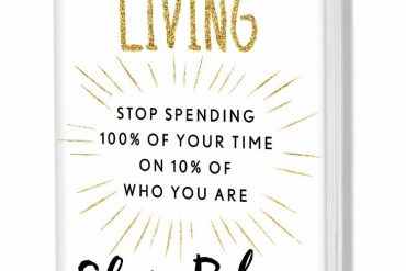 Stop Spending 100% of Your Time on 10% of Who You Are!